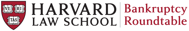 Harvard Law School Bankruptcy Roundtable