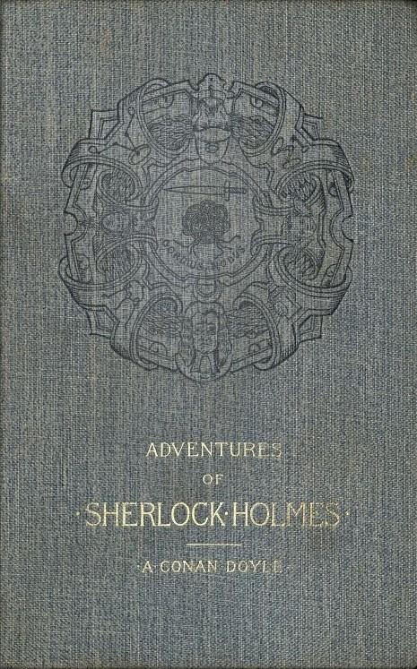 Arthur Conan Doyle. The Adventures of Sherlock Holmes, 1892. *EC9 D7722 892ab