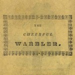 Cheerful Warbler, or, Juvenile Song Book. York, undated. Songster Collection, ca. 1780-1910 (TCS 89). Harvard Theatre Collection, Houghton Library, Harvard University. Box 40, folder 638.