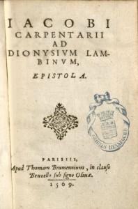 Charpentier, Jacques, 1521-1574. Iacobi Carpentarii Ad Dionysivm Lambinvm, Epistola, 1569. 2013-1014
