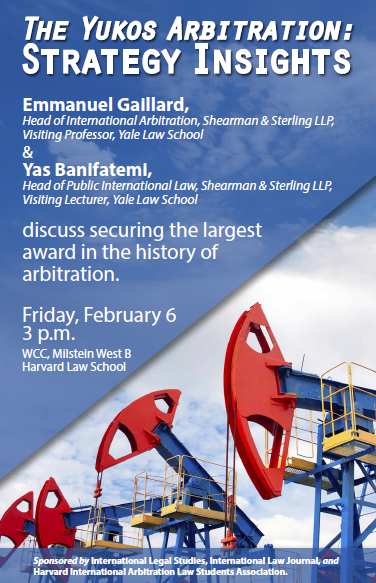 The Yukos Arbitration: Strategy Insights. Friday, February 6, 2015, 3-4:30 pm. Emmanuel Gaillard and Yas Banifatemi discuss securing the largest award in the history of Arbitration.