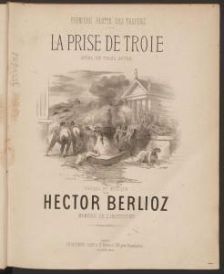 Hector Berlioz, Title page, La Prise de Troie. Merritt Room Mus 628.3.651.1 PHI