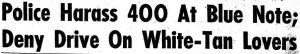 "Headline from Philadelphia Tribune ""Police Harass 400 At Blue Note; Deny Drive on White-Tan Lovers"""