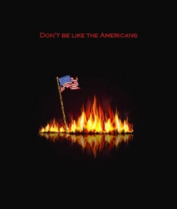 An American flag stands tall among flames. Text: Don't be like the Americans.