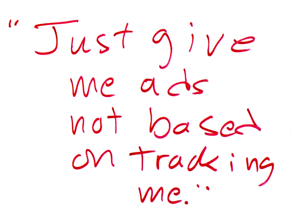 """Just give me ads not based on tracking me.."""
